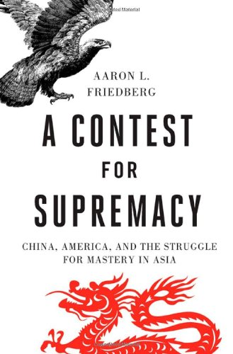 A Contest for Supremacy: China, America, and the Struggle for Mastery in Asia 9780393068283