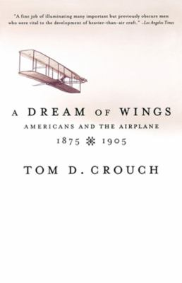 A Dream of Wings: Americans and the Airplane, 1875-1905 9780393322279