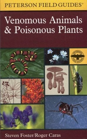 A Field Guide to Venomous Animals and Poisonous Plants: North America North of Mexico (Peterson Field Guide) Roger Caras, Steven Foster and Roger Tory Peterson