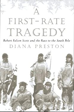 A First-Rate Tragedy: Robert Falcon Scott and the Race to the South Pole 9780395933497