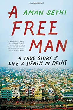 A Free Man: A True Story of Life and Death in Delhi 9780393088908