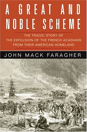 A Great and Noble Scheme: The Tragic Story of the Expulsion of the French Acadians from Their American Homeland 9780393051353