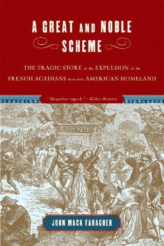 A Great and Noble Scheme: The Tragic Story of the Expulsion of the French Acadians from Their American Homeland 9780393328271