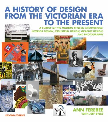 A   History of Design from the Victorian Era to the Present: A Survey of the Modern Style in Architecture, Interior Design, Industrial Design, Graphic 9780393732726