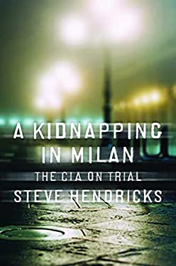 A Kidnapping in Milan: The CIA on Trial 9780393065817