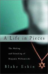 A Life in Pieces: The Making and Unmaking of Binjamin Wilkomirski