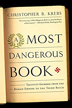 A Most Dangerous Book: Tacitus's Germania from the Roman Empire to the Third Reich 9780393342925