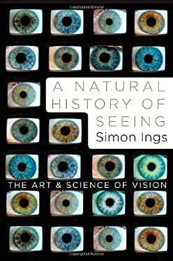 A Natural History of Seeing: The Art and Science of Vision 9780393067194