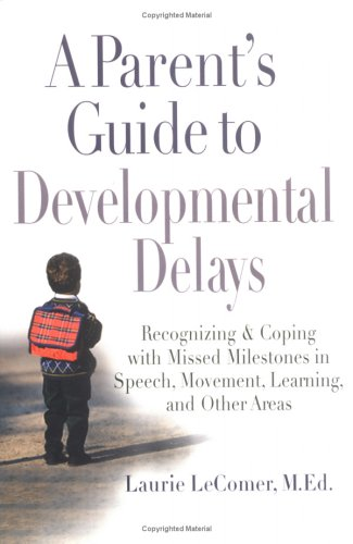 A Parent's Guide to Developmental Delays: Recognizing and Coping with Missed Milestones in Speech, Movement, Learning, and Other Areas 9780399532313