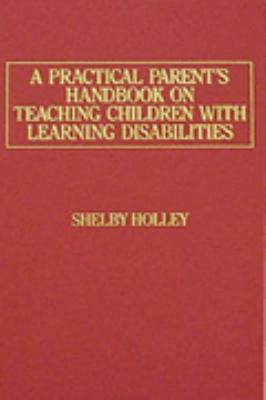 A Practical Parent's Handbook on Teaching Children with Learning Disabilities 9780398061500