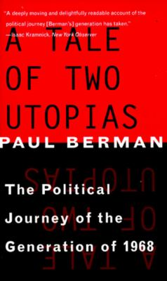 A Tale of Two Utopias: The Political Journey of the Generation of 1968 9780393316759