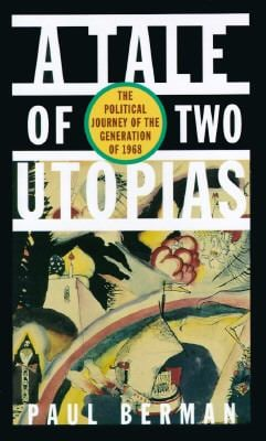 A Tale of Two Utopias: The Political Journey of the Generation of 1968 9780393039276
