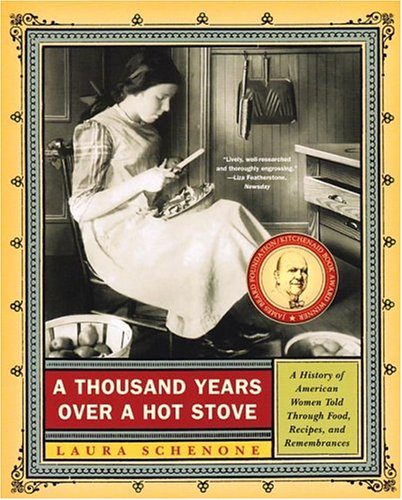 A Thousand Years Over a Hot Stove: A History of American Women Told Through Food, Recipes, and Remembrances 9780393326277