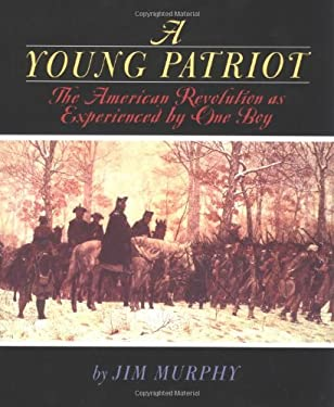 A Young Patriot: The American Revolution as Experienced by One Boy - Murphy, Jim