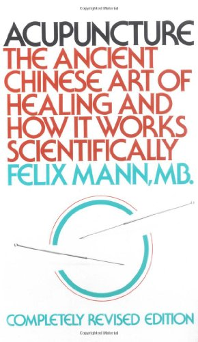 Acupuncture: The Ancient Chinese Art of Healing and How It Works Scientifically 9780394717272