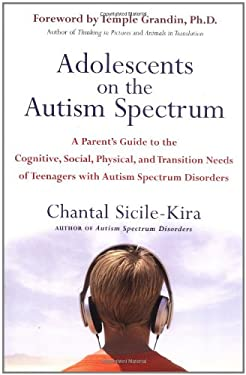 Adolescents on the Autism Spectrum: A Parent's Guide to the Cognitive, Social, Physical, and Transition Needs of Teenagers with Autism Spectrum Disord 9780399532368