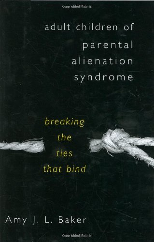 Adult Children of Parental Alienation Syndrome: Breaking the Ties That Bind 9780393705195