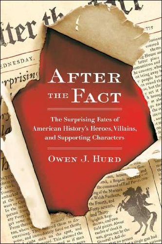 After the Fact: The Surprising Fates of American History's Heroes, Villains, and Supporting Characters 9780399537530