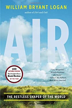 Air: The Restless Shaper of the World 9780393067989
