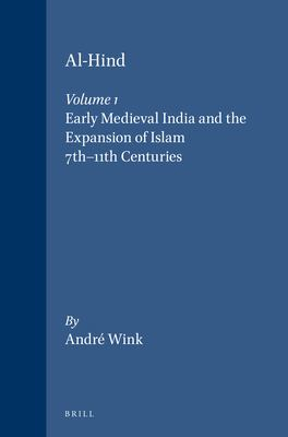 Al-Hind: The Making of the Indo-Islamic World, Volume 1: Early Medieval India and the Expansion of Islam, 7-11th Centuries