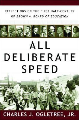 all deliberate speed I decided to dive into all deliberate speed by charles ogletree as the first off the list from the sources and topics post much of this may be familiar to readers, but here's what i found most interesting in the significance of brown chapter: the court's decision was unanimous, a high priority for earl warren.