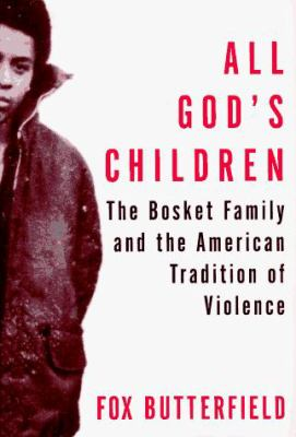 All God's Children: The Bosket Family and the American Tradition of Violence 9780394582863