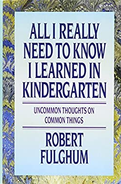 All I Really Need to Know I Learned in Kindergarten 9780394571027