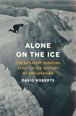 Alone on the Ice: The Greatest Survival Story in the History of Exploration 9780393083712