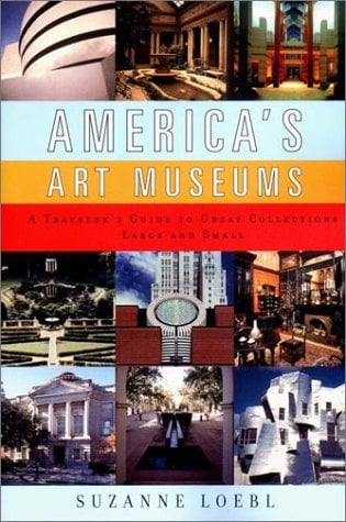 America's Art Museums: A Traveler's Guide to Great Collections Large and Small 9780393320060