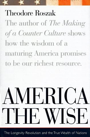 America the Wise: The Longevity Revolution and the True Wealth of Nations 9780395856994
