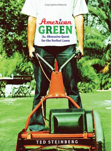 American Green: The Obsessive Quest for the Perfect Lawn 9780393060843