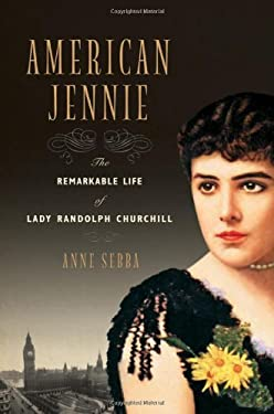 American Jennie: The Remarkable Life of Lady Randolph Churchill 9780393057720