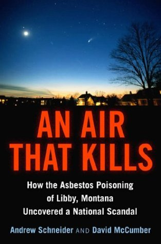 An Air That Kills: How the Asbestos Poisoning of Libby, Montana, Uncovered a National Scandal