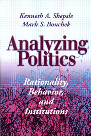 Analyzing Politics: Rationality, Behavior and Instititutions 9780393971071