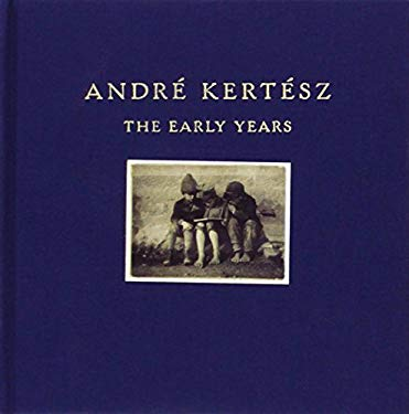 Andre Kertesz: The Early Years 9780393061604