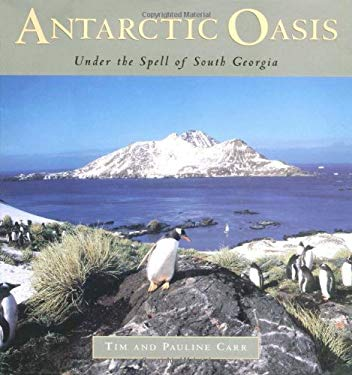 Antarctic Oasis: Under the Spell of South Georgia 9780393046052