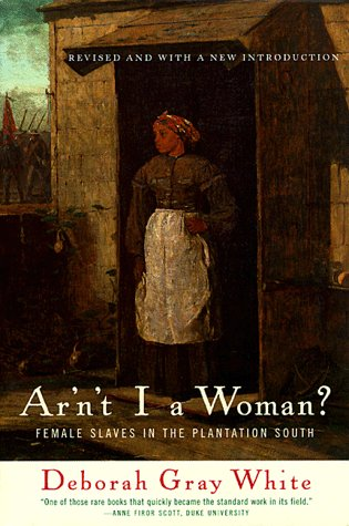 Ar'n't I a Woman?: Female Slaves in the Plantation South 9780393314816