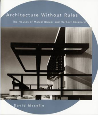 Architecture Without Rules: The Houses of Marcel Breuer and Herbert Beckhard 9780393313758