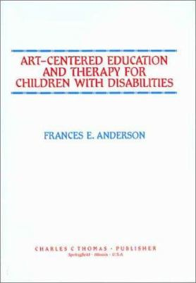Art-Centered Education and Therapy for Children with Disabilities 9780398058968