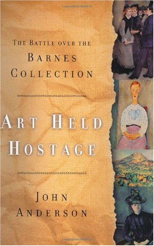 Art Held Hostage: The Battle Over the Barnes Collection 9780393048896
