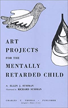 Art Projects for the Mentally Retarded Child 9780398035358