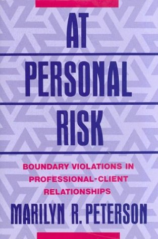 At Personal Risk: Boundary Violations in Professional-Client Relationships 9780393701388