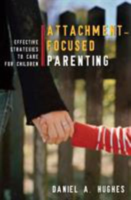 Attachment-Focused Parenting: Effective Strategies to Care for Children 9780393705553