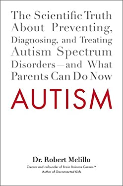 Autism: The Scientific Truth about Preventing, Diagnosing, and Treating Autism Spectrum Disorders--And What Parents Can Do Now 9780399159534
