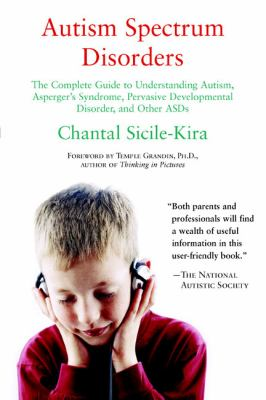 Autism Spectrum Disorders: The Complete Guide to Understanding Autism, Asperger's Syndrome, Pervasive Developmental Disorder, and Other ASDs 9780399530470
