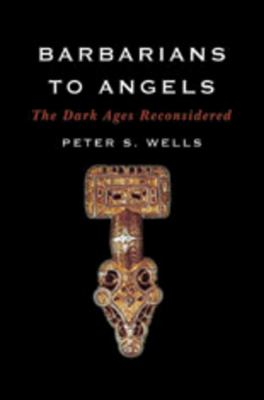 Barbarians to Angels: The Dark Ages Reconsidered 9780393060751