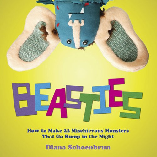 Beasties: How to Make 22 Mischievous Monsters That Go Bump in the Night 9780399535970