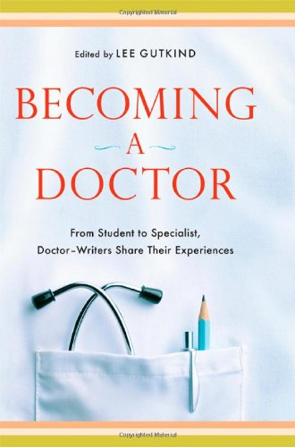 Becoming a Doctor: From Student to Specialist, Doctor-Writers Share Their Experiences 9780393071566