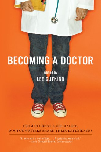 Becoming a Doctor: From Student to Specialist, Doctor-Writers Share Their Experiences 9780393334555