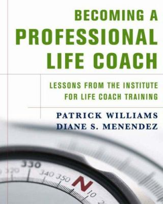 Becoming a Professional Life Coach: Lessons from the Institute for Life Coach Training 9780393705058